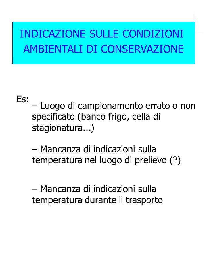 – Mancanza di indicazioni sulla temperatura durante il trasporto Es: – Mancanza di indicazioni sulla temperatura nel luogo di prelievo (?) INDICAZIONE
