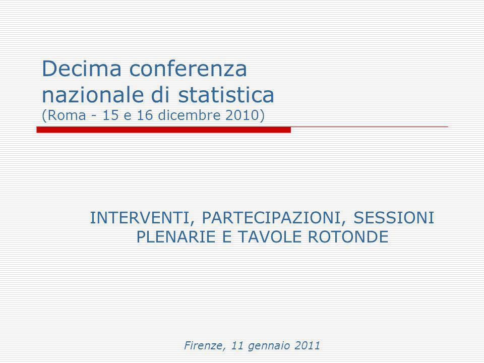 Decima conferenza nazionale di statistica (Roma - 15 e 16 dicembre 2010) INTERVENTI, PARTECIPAZIONI, SESSIONI PLENARIE E TAVOLE ROTONDE Firenze, 11 ge