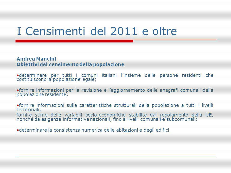I Censimenti del 2011 e oltre Andrea Mancini Obiettivi del censimento della popolazione determinare per tutti i comuni italiani linsieme delle persone