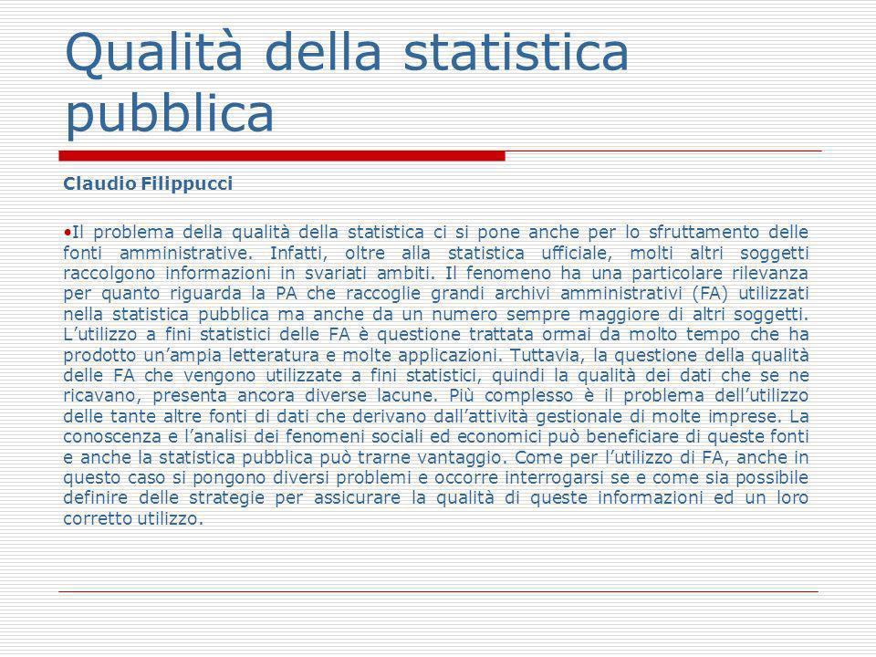 Qualità della statistica pubblica Claudio Filippucci Il problema della qualità della statistica ci si pone anche per lo sfruttamento delle fonti amministrative.