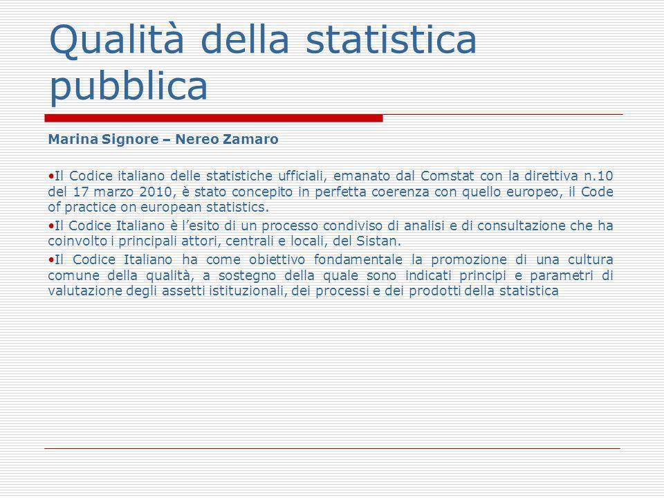 Qualità della statistica pubblica Marina Signore – Nereo Zamaro Il Codice italiano delle statistiche ufficiali, emanato dal Comstat con la direttiva n.10 del 17 marzo 2010, è stato concepito in perfetta coerenza con quello europeo, il Code of practice on european statistics.