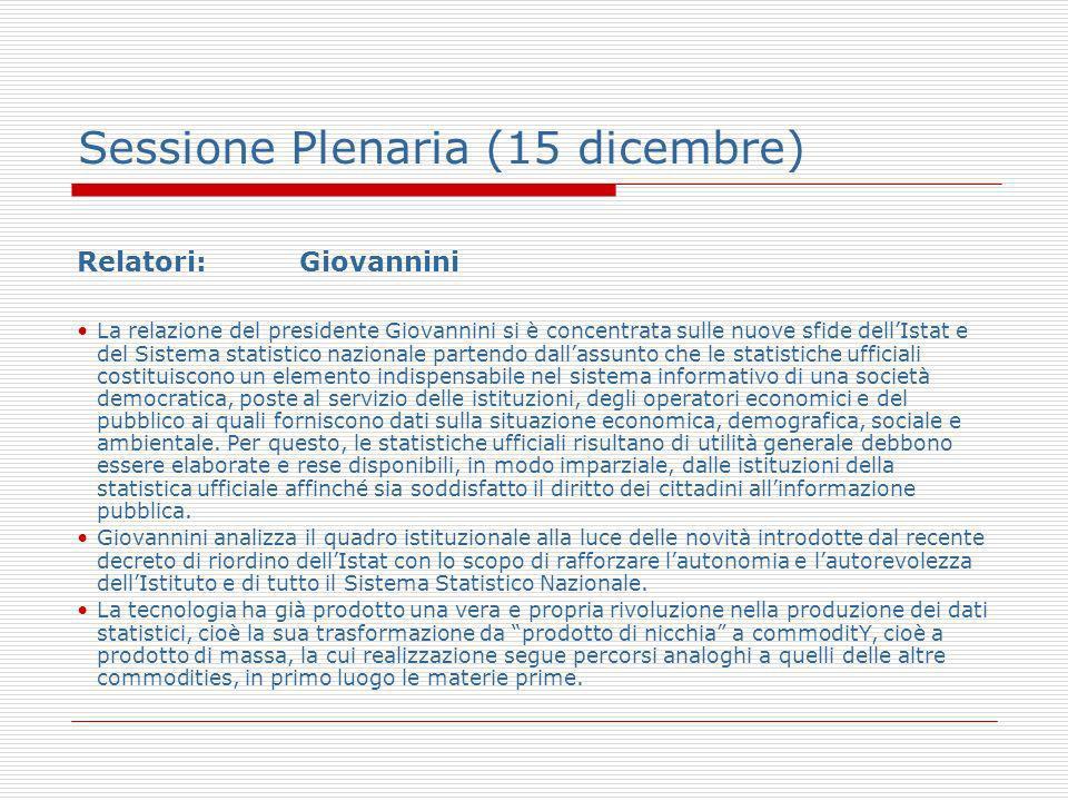 Sessione Plenaria (15 dicembre) Relatori: Giovannini La relazione del presidente Giovannini si è concentrata sulle nuove sfide dellIstat e del Sistema