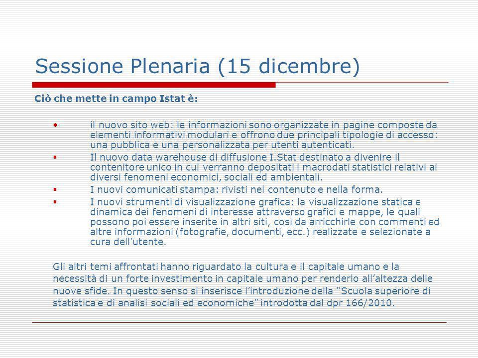 Sessione Plenaria (15 dicembre) Ciò che mette in campo Istat è: il nuovo sito web: le informazioni sono organizzate in pagine composte da elementi informativi modulari e offrono due principali tipologie di accesso: una pubblica e una personalizzata per utenti autenticati.