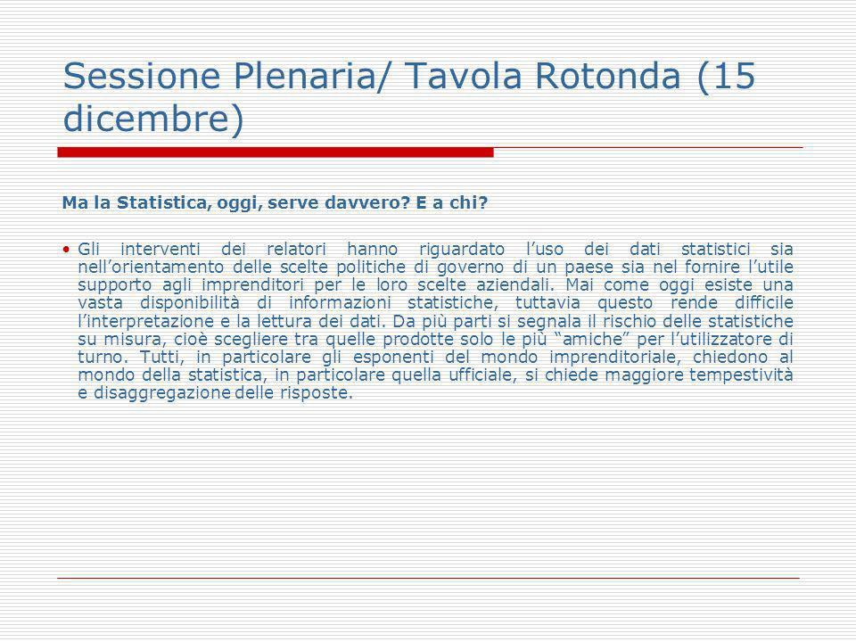 Sessione Plenaria/ Tavola Rotonda (15 dicembre) Ma la Statistica, oggi, serve davvero? E a chi? Gli interventi dei relatori hanno riguardato luso dei