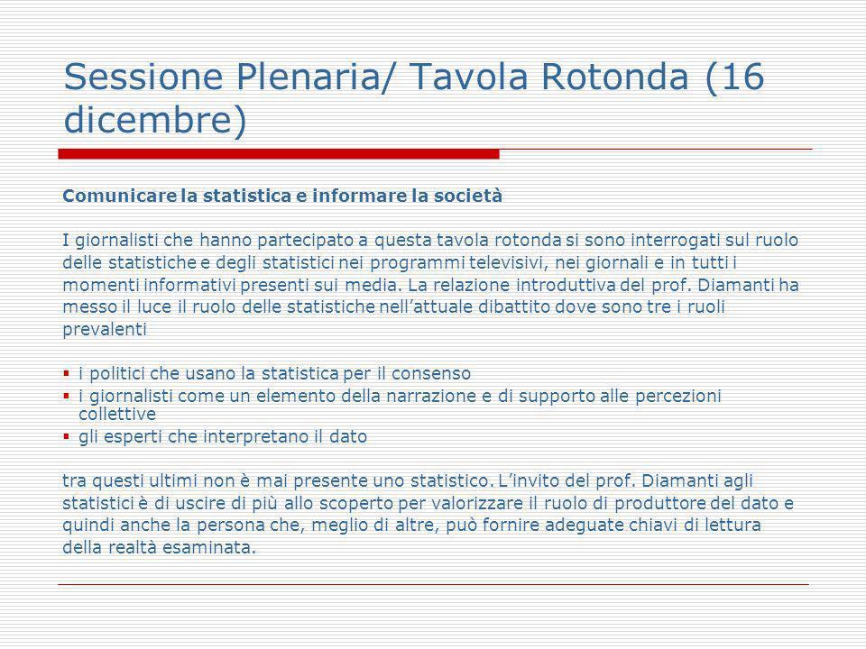 Sessione Plenaria/ Tavola Rotonda (16 dicembre) Comunicare la statistica e informare la società I giornalisti che hanno partecipato a questa tavola ro