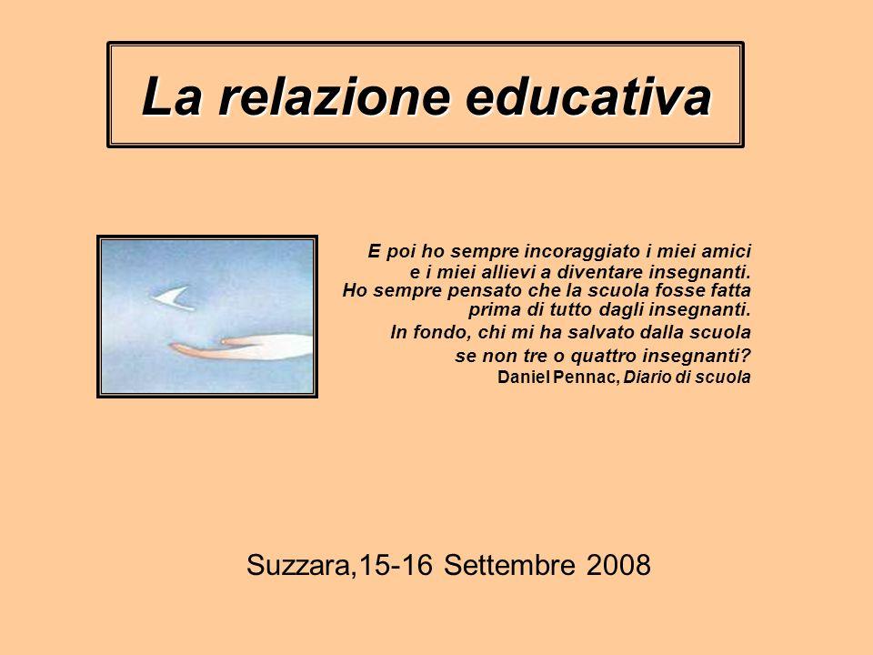 La relazione educativa E poi ho sempre incoraggiato i miei amici e i miei allievi a diventare insegnanti.