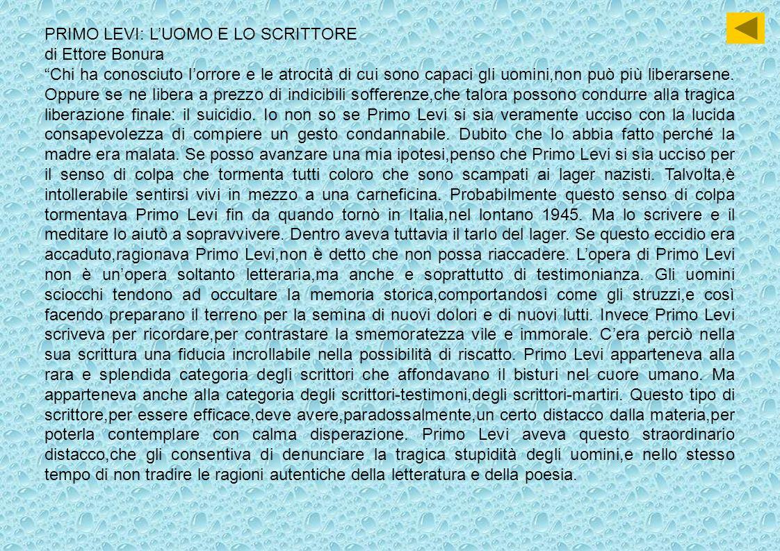 PRIMO LEVI: LUOMO E LO SCRITTORE di Ettore Bonura Chi ha conosciuto lorrore e le atrocità di cui sono capaci gli uomini,non può più liberarsene.