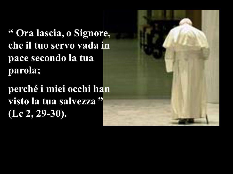 Ora lascia, o Signore, che il tuo servo vada in pace secondo la tua parola; perché i miei occhi han visto la tua salvezza (Lc 2, 29-30).