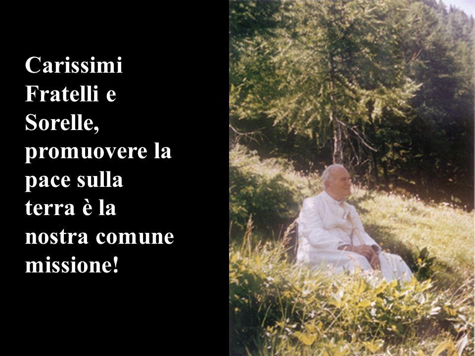 Carissimi Fratelli e Sorelle, promuovere la pace sulla terra è la nostra comune missione!