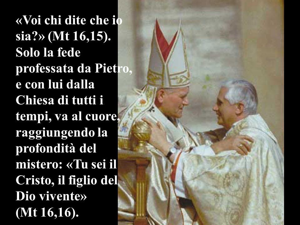 «Voi chi dite che io sia?» (Mt 16,15). Solo la fede professata da Pietro, e con lui dalla Chiesa di tutti i tempi, va al cuore, raggiungendo la profon
