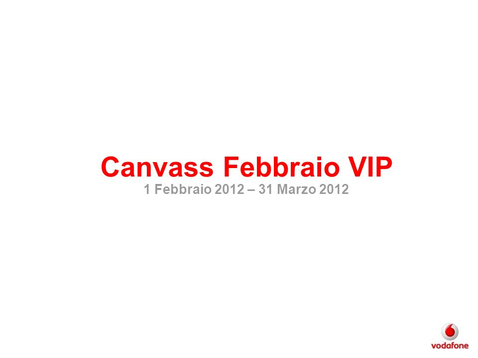Canvass Febbraio VIP 1 Febbraio 2012 – 31 Marzo 2012
