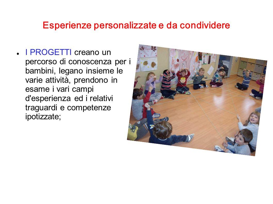 Esperienze personalizzate e da condividere I PROGETTI creano un percorso di conoscenza per i bambini, legano insieme le varie attività, prendono in es