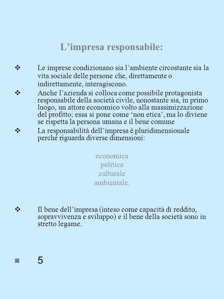 Limpresa responsabile: Le imprese condizionano sia lambiente circostante sia la vita sociale delle persone che, direttamente o indirettamente, interagiscono.