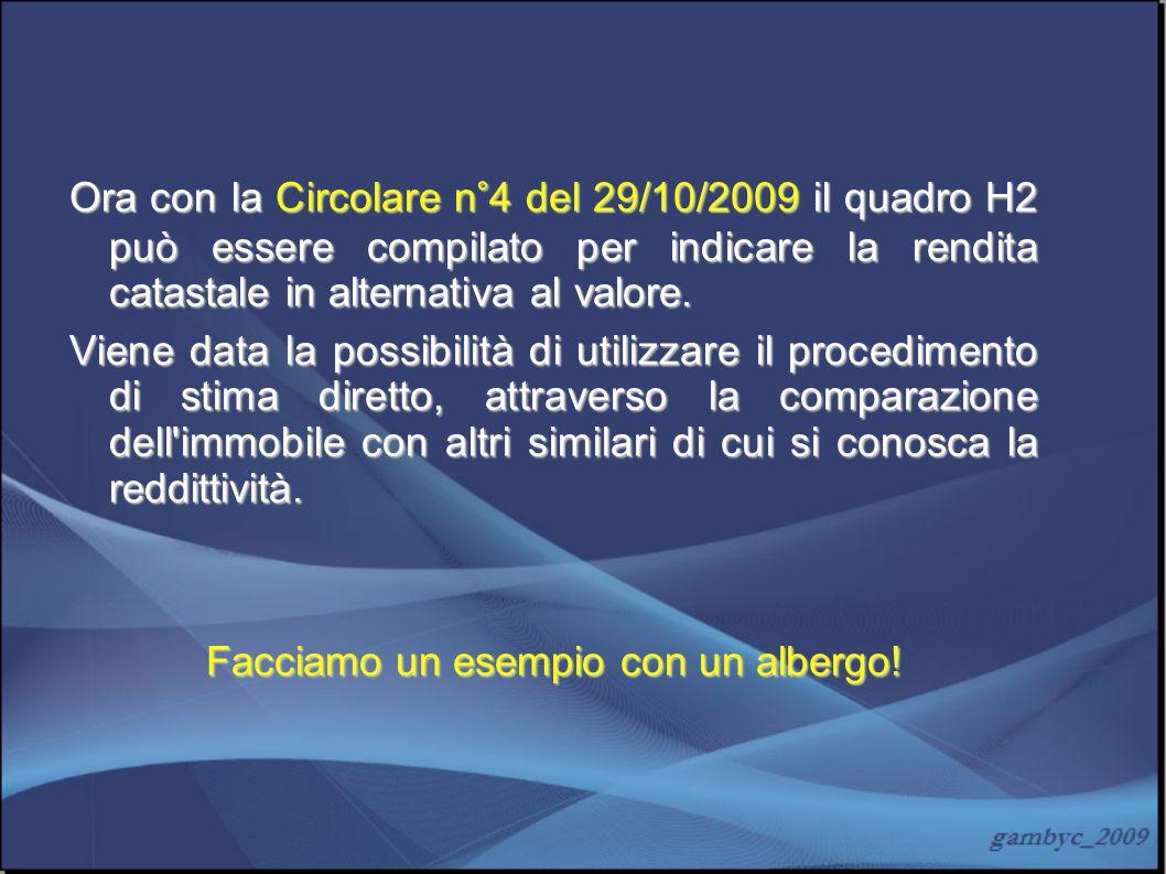 Ora con la Circolare n°4 del 29/10/2009 il quadro H2 può essere compilato per indicare la rendita catastale in alternativa al valore. Viene data la po
