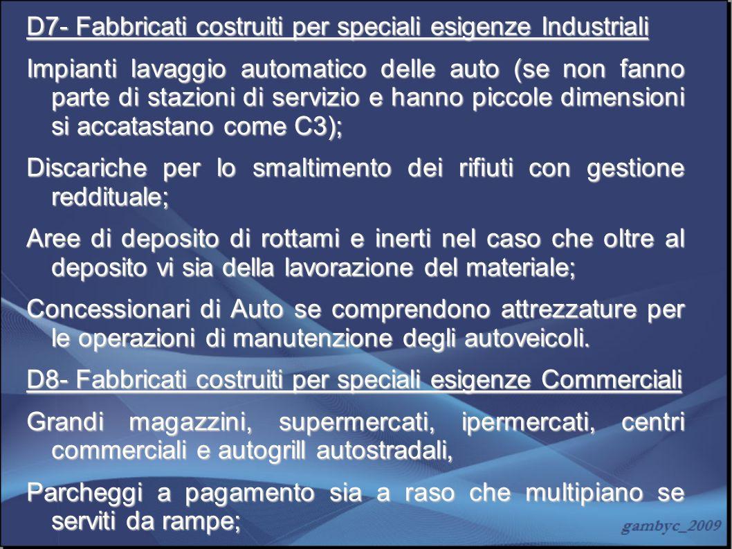 D7- Fabbricati costruiti per speciali esigenze Industriali Impianti lavaggio automatico delle auto (se non fanno parte di stazioni di servizio e hanno