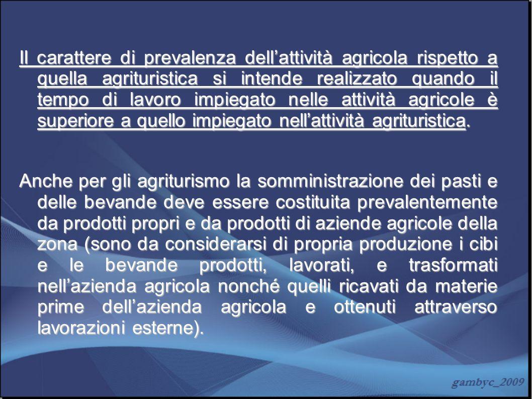 Il carattere di prevalenza dellattività agricola rispetto a quella agrituristica si intende realizzato quando il tempo di lavoro impiegato nelle attiv
