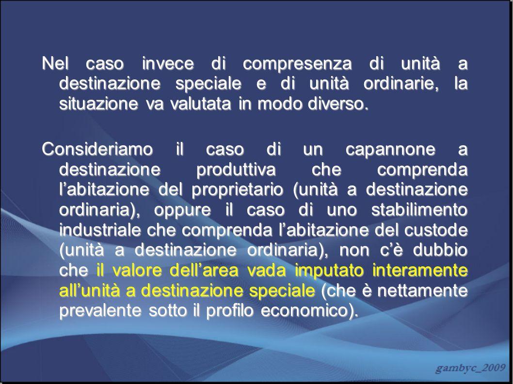 Nel caso invece di compresenza di unità a destinazione speciale e di unità ordinarie, la situazione va valutata in modo diverso. Consideriamo il caso