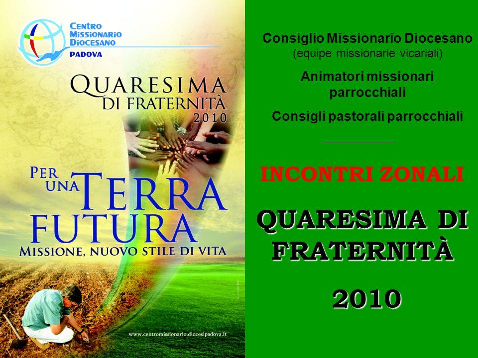 INCONTRI ZONALI QUARESIMA DI FRATERNITÀ 2010 2010 Consiglio Missionario Diocesano (equipe missionarie vicariali) Animatori missionari parrocchiali Con