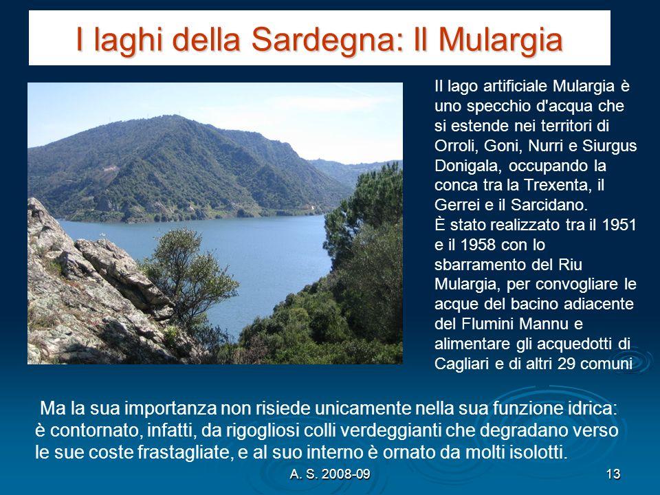 A. S. 2008-0913 I laghi della Sardegna: Il Mulargia Il lago artificiale Mulargia è uno specchio d'acqua che si estende nei territori di Orroli, Goni,