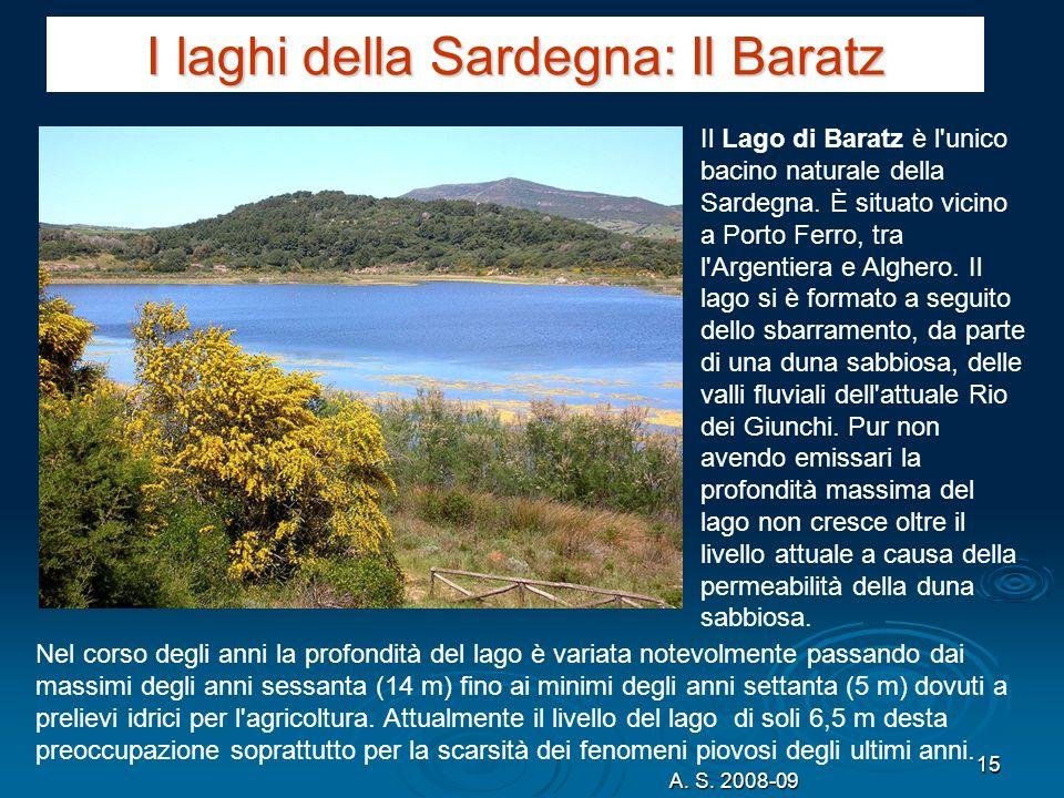 A. S. 2008-09 15 I laghi della Sardegna: Il Baratz Il Lago di Baratz è l'unico bacino naturale della Sardegna. È situato vicino a Porto Ferro, tra l'A