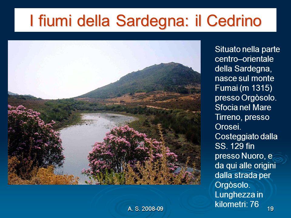 A. S. 2008-0919 I fiumi della Sardegna: il Cedrino Situato nella parte centro–orientale della Sardegna, nasce sul monte Fumai (m 1315) presso Orgòsolo