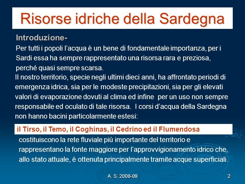 A. S. 2008-092 Risorse idriche della Sardegna Il nostro territorio, specie negli ultimi dieci anni, ha affrontato periodi di emergenza idrica, sia per