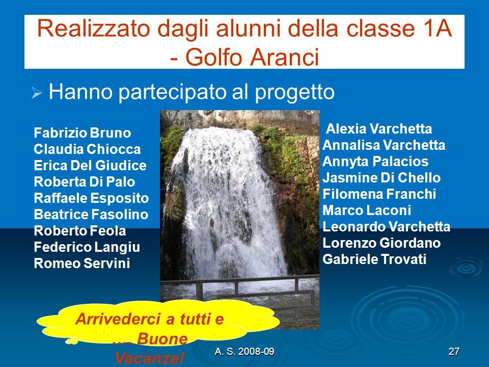 A. S. 2008-0927 Realizzato dagli alunni della classe 1A - Golfo Aranci Hanno partecipato al progetto Alexia Varchetta Annalisa Varchetta Annyta Palaci