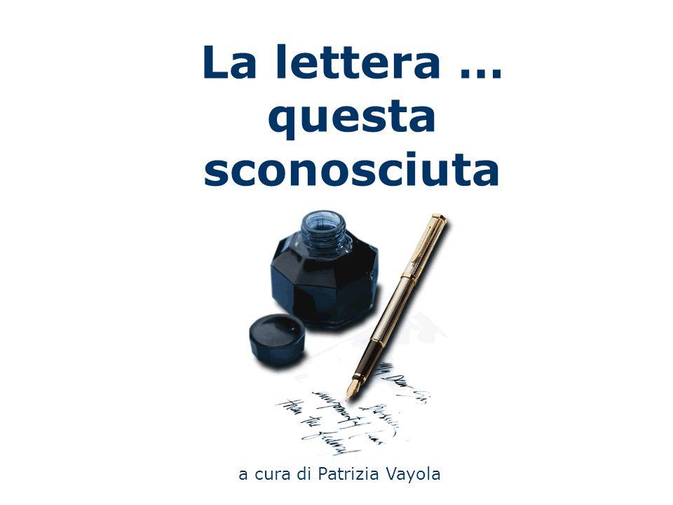 La lettera … questa sconosciuta a cura di Patrizia Vayola