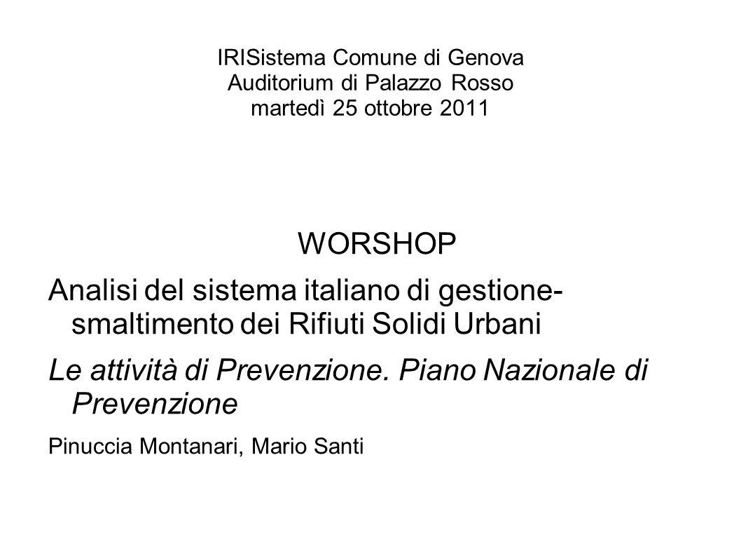 IRISistema Comune di Genova Auditorium di Palazzo Rosso martedì 25 ottobre 2011 WORSHOP Analisi del sistema italiano di gestione- smaltimento dei Rifiuti Solidi Urbani Le attività di Prevenzione.