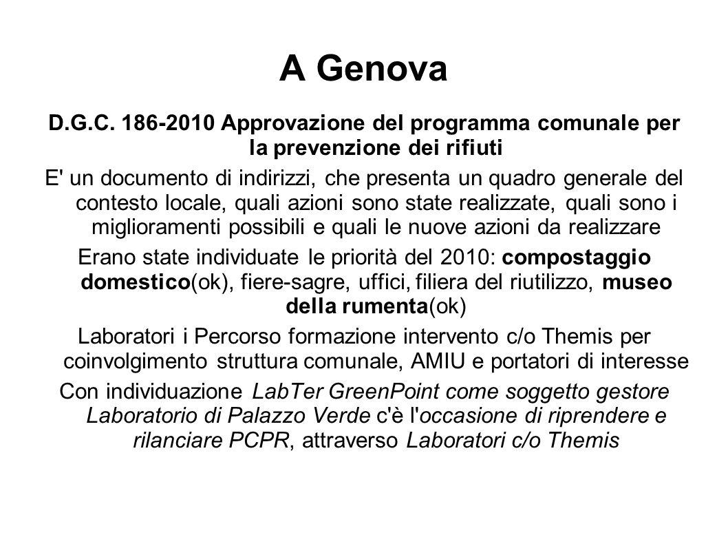 A Genova D.G.C. 186-2010 Approvazione del programma comunale per la prevenzione dei rifiuti E' un documento di indirizzi, che presenta un quadro gener