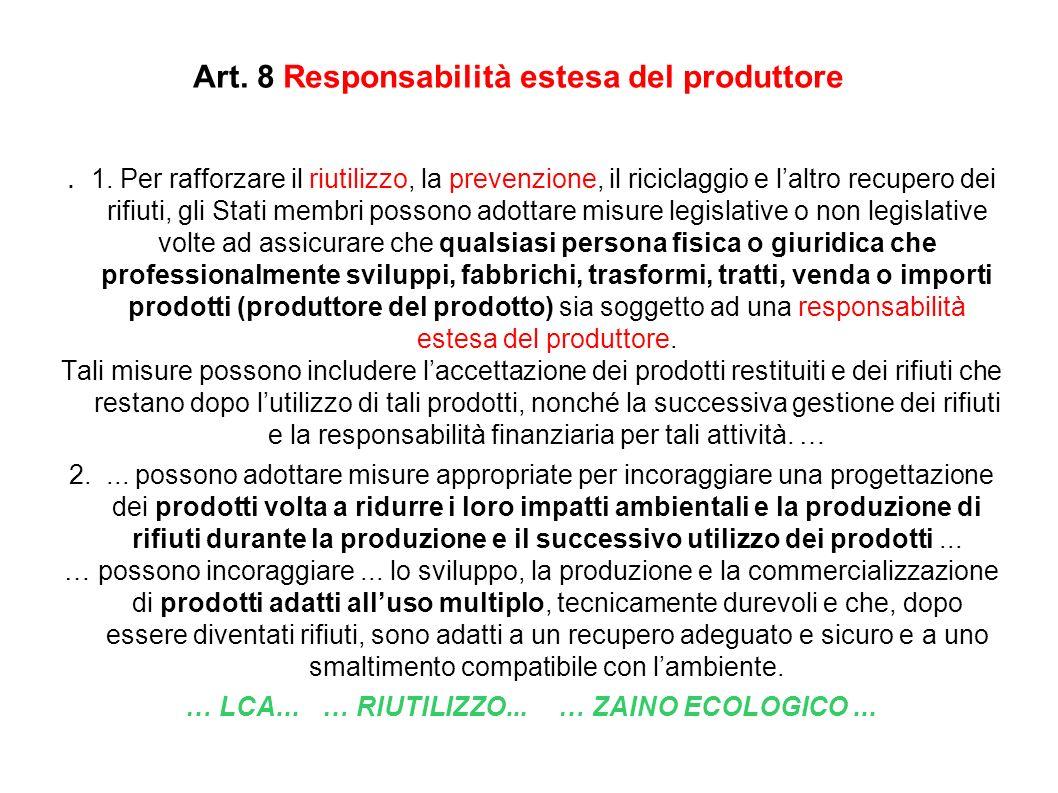 Art. 8 Responsabilità estesa del produttore. 1. Per rafforzare il riutilizzo, la prevenzione, il riciclaggio e laltro recupero dei rifiuti, gli Stati