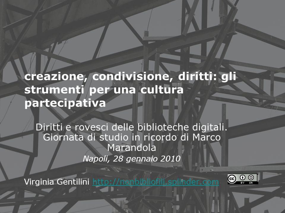 creazione, condivisione, diritti: gli strumenti per una cultura partecipativa Diritti e rovesci delle biblioteche digitali.