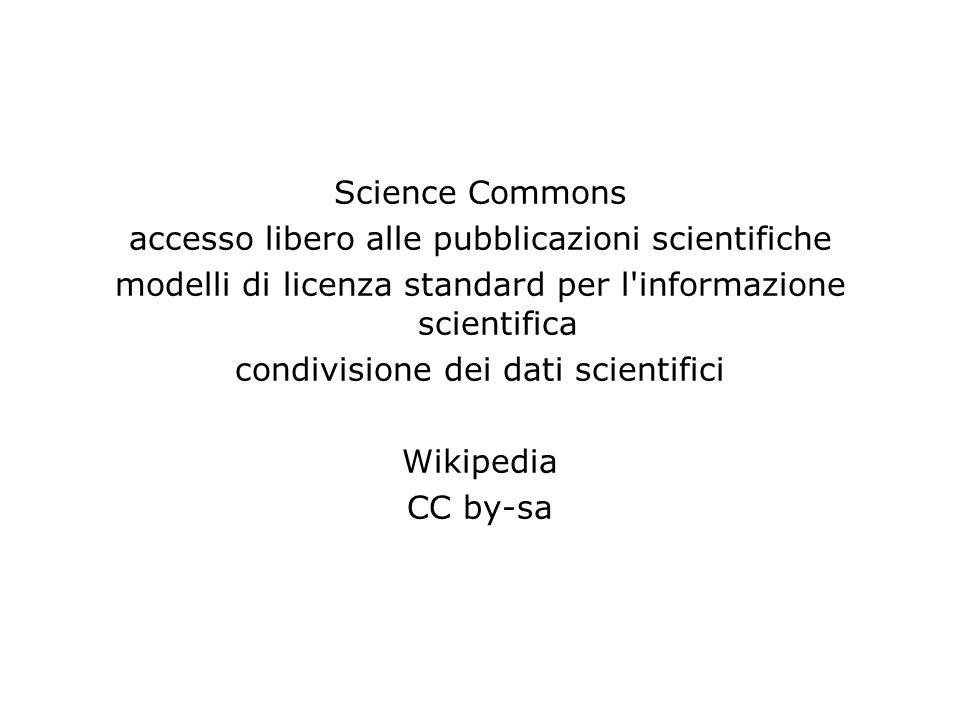 Science Commons accesso libero alle pubblicazioni scientifiche modelli di licenza standard per l informazione scientifica condivisione dei dati scientifici Wikipedia CC by-sa