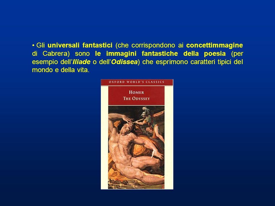 Gli universali fantastici (che corrispondono ai concettimmagine di Cabrera) sono le immagini fantastiche della poesia (per esempio dellIliade o dellOd