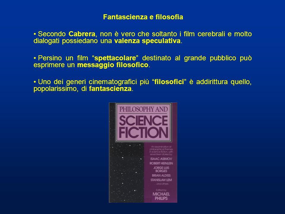 Fantascienza e filosofia Secondo Cabrera, non è vero che soltanto i film cerebrali e molto dialogati possiedano una valenza speculativa. Persino un fi
