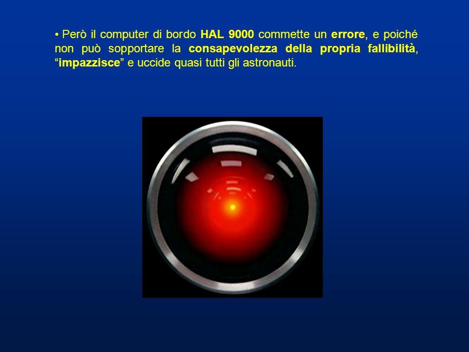 Però il computer di bordo HAL 9000 commette un errore, e poiché non può sopportare la consapevolezza della propria fallibilità,impazzisce e uccide qua