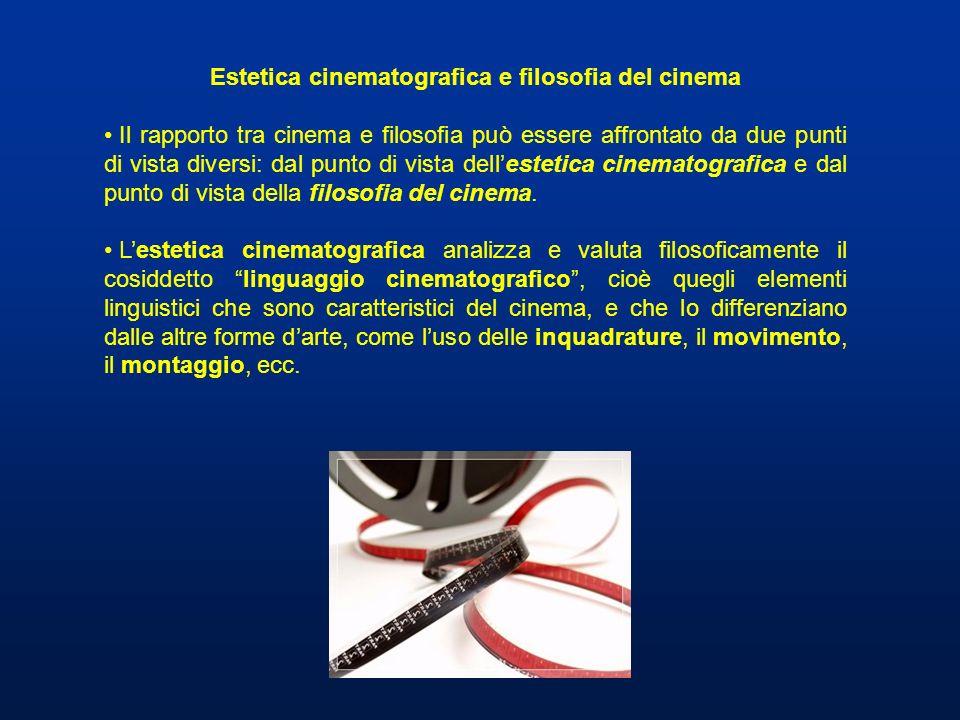 Estetica cinematografica e filosofia del cinema Il rapporto tra cinema e filosofia può essere affrontato da due punti di vista diversi: dal punto di v