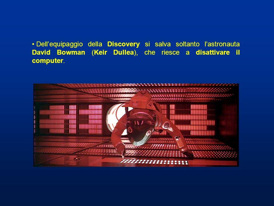 Dellequipaggio della Discovery si salva soltanto lastronauta David Bowman (Keir Dullea), che riesce a disattivare il computer.