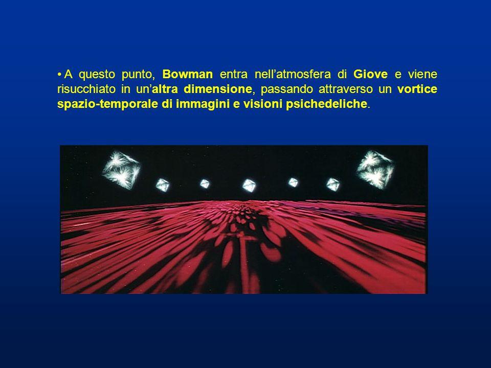 A questo punto, Bowman entra nellatmosfera di Giove e viene risucchiato in unaltra dimensione, passando attraverso un vortice spazio-temporale di imma
