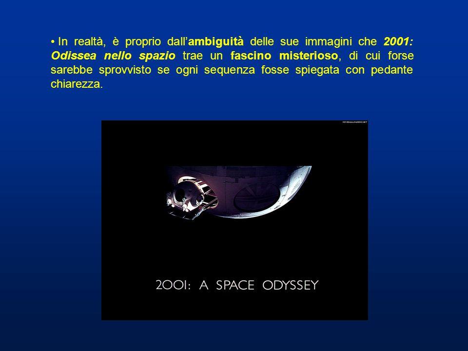 In realtà, è proprio dallambiguità delle sue immagini che 2001: Odissea nello spazio trae un fascino misterioso, di cui forse sarebbe sprovvisto se og