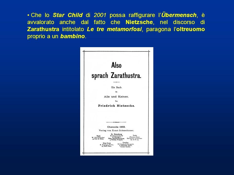 Che lo Star Child di 2001 possa raffigurare lÜbermensch, è avvalorato anche dal fatto che Nietzsche, nel discorso di Zarathustra intitolato Le tre met