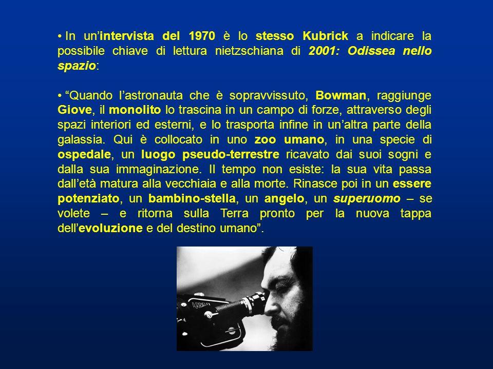 In unintervista del 1970 è lo stesso Kubrick a indicare la possibile chiave di lettura nietzschiana di 2001: Odissea nello spazio: Quando lastronauta