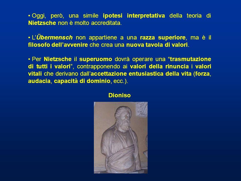 Oggi, però, una simile ipotesi interpretativa della teoria di Nietzsche non è molto accreditata. LÜbermensch non appartiene a una razza superiore, ma