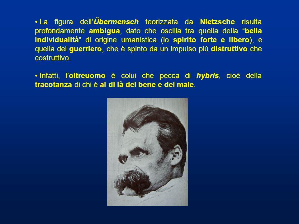 La figura dellÜbermensch teorizzata da Nietzsche risulta profondamente ambigua, dato che oscilla tra quella della bella individualità di origine umani