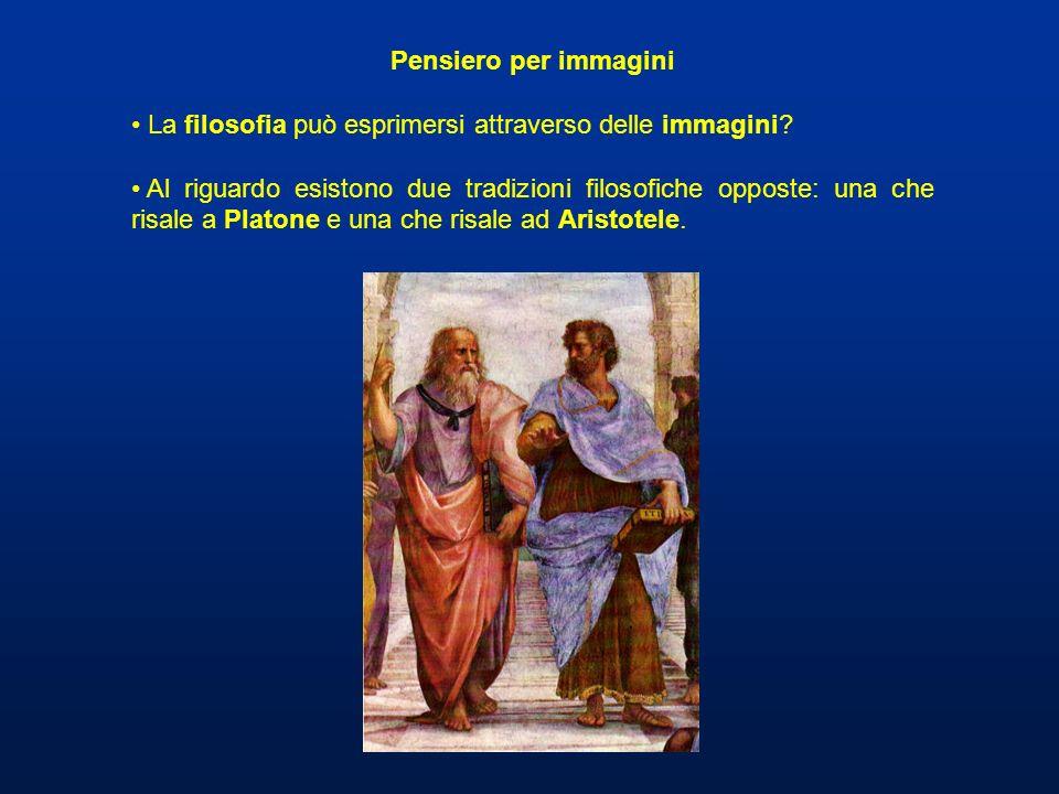 Pensiero per immagini La filosofia può esprimersi attraverso delle immagini? Al riguardo esistono due tradizioni filosofiche opposte: una che risale a