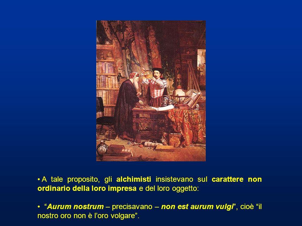 A tale proposito, gli alchimisti insistevano sul carattere non ordinario della loro impresa e del loro oggetto: Aurum nostrum – precisavano – non est