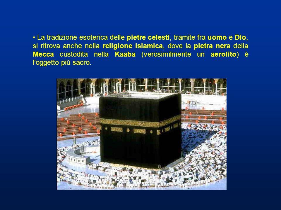 La tradizione esoterica delle pietre celesti, tramite fra uomo e Dio, si ritrova anche nella religione islamica, dove la pietra nera della Mecca custo