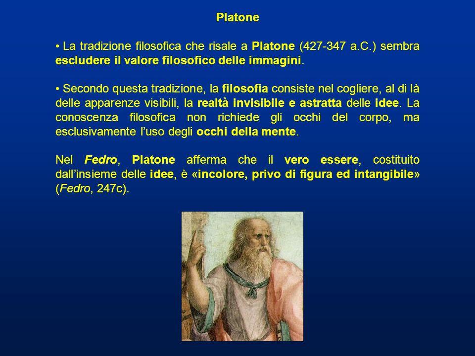 Platone La tradizione filosofica che risale a Platone (427-347 a.C.) sembra escludere il valore filosofico delle immagini. Secondo questa tradizione,