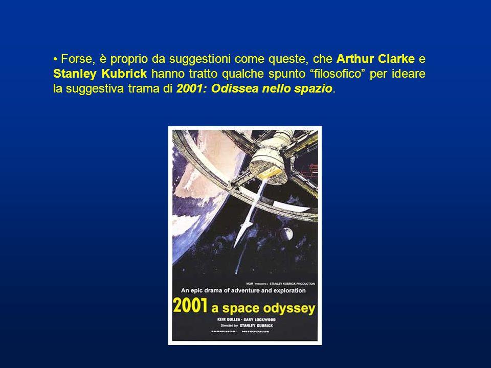 Forse, è proprio da suggestioni come queste, che Arthur Clarke e Stanley Kubrick hanno tratto qualche spunto filosofico per ideare la suggestiva trama