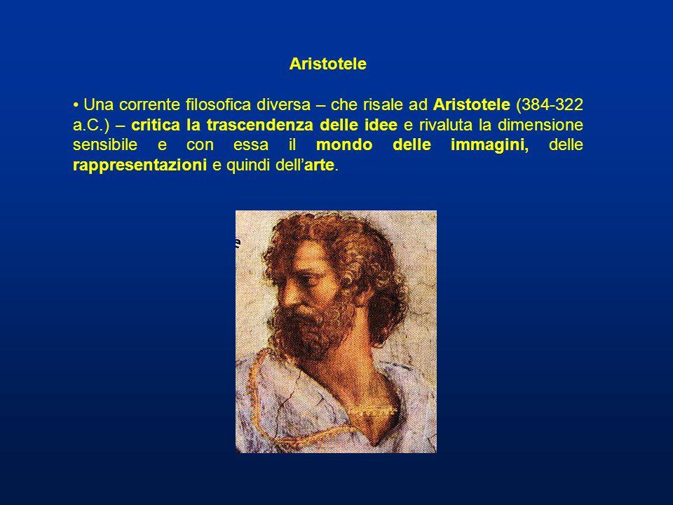 Aristotele Una corrente filosofica diversa – che risale ad Aristotele (384-322 a.C.) – critica la trascendenza delle idee e rivaluta la dimensione sen